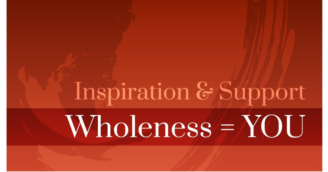 Inspiration & Support: Wholeness = YOU