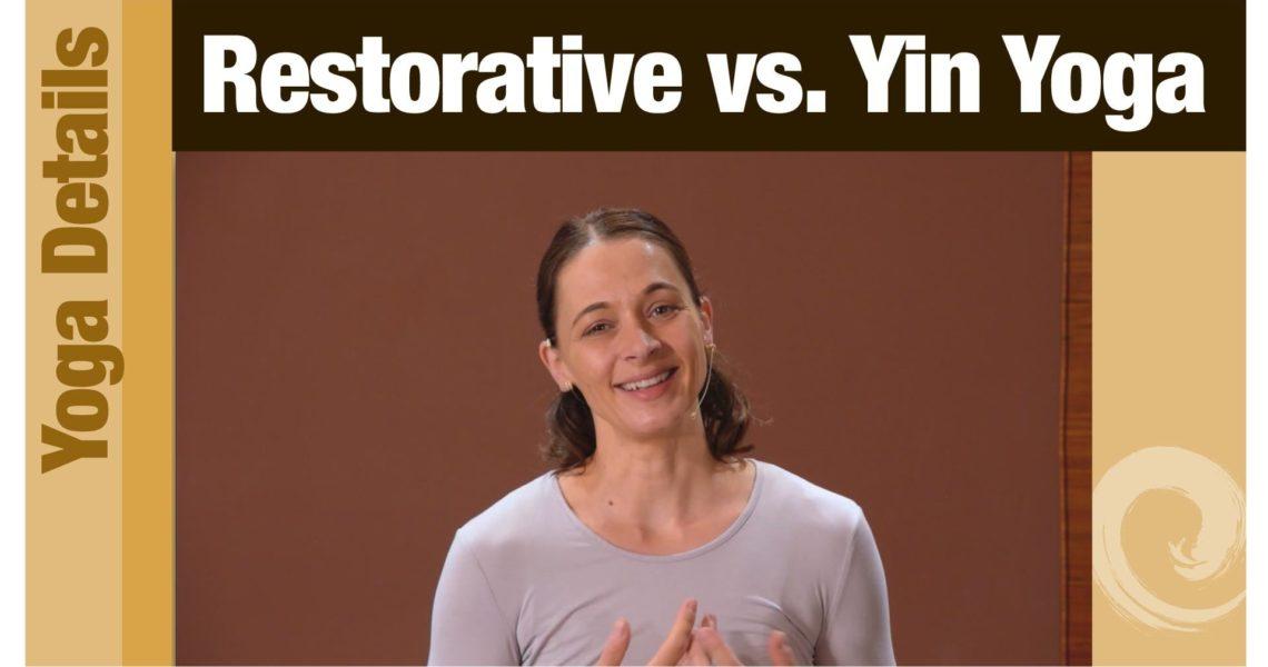 Yoga Details • Restorative vs. Yin Yoga