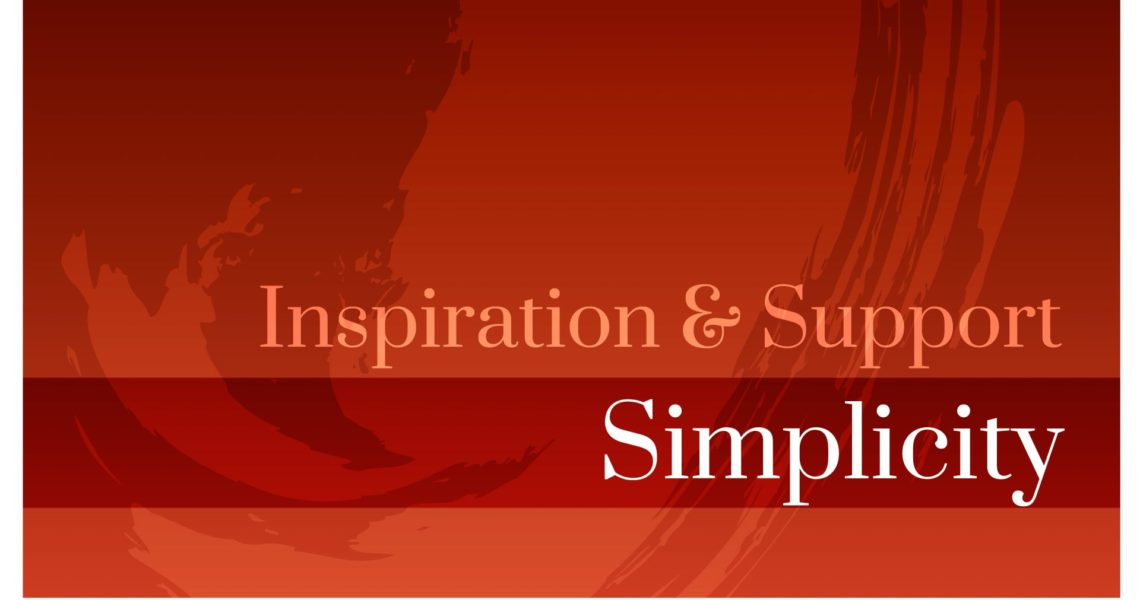 Inspiration & Support • Simplicity